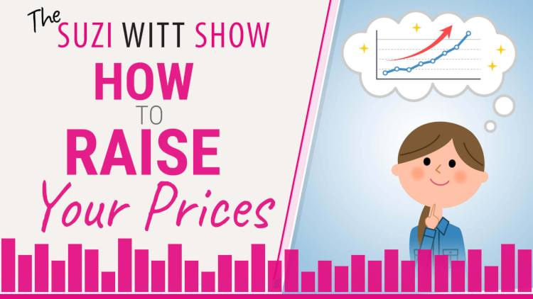 How to raise your prices: podcast from Suzi Witt
