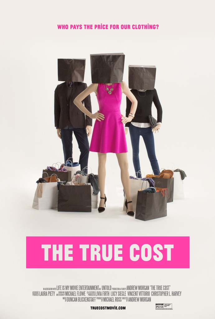 The True Cost: A movie about how our clothes are made and the true cost of fast fashion
