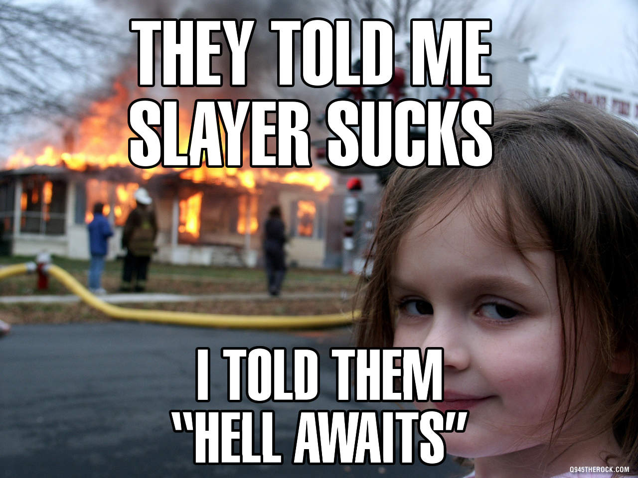 "They told me slayer sucks... I told them ""Hell Awaits"""