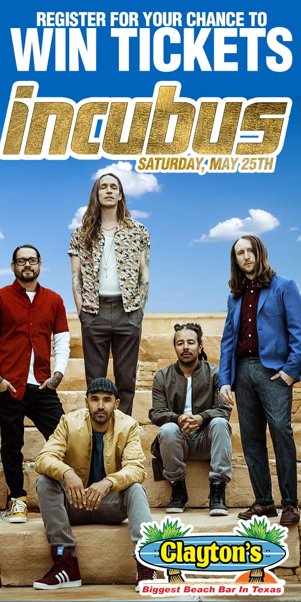 Register for your chance to win tickets to see Incubus at Clayton's on South Padre Island on Saturday, May 25th!