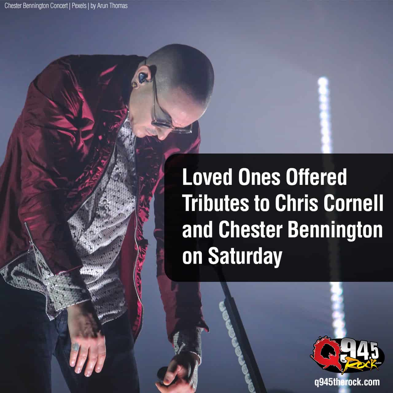 Loved Ones Offered Tributes to Chris Cornell and Chester Bennington on Saturday