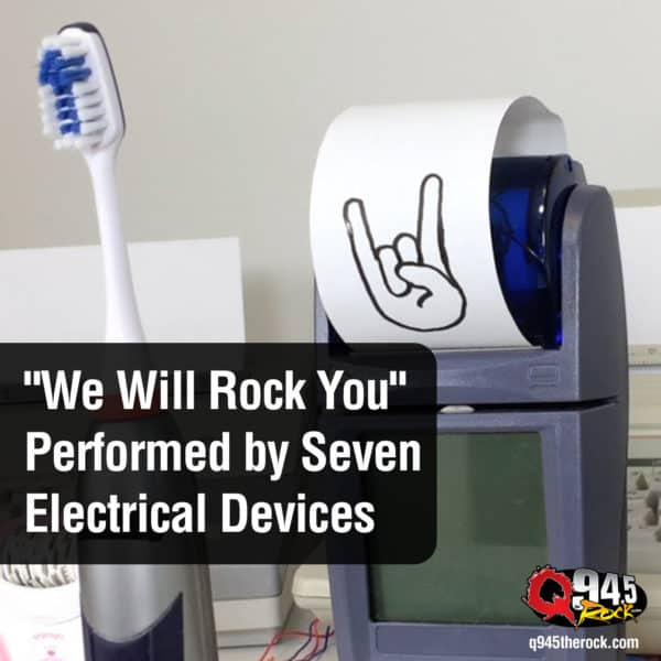 """We Will Rock You"" Performed by Seven Electrical Devices"