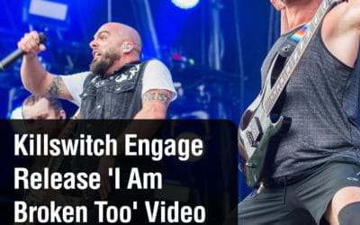 Killswitch Engage Release 'I Am Broken Too' Video