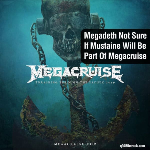 Megadeth Not Sure If Mustaine Will Be Part Of Megacruise