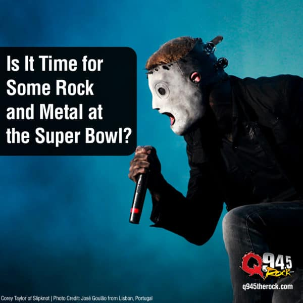 Is It Time for Some Rock and Metal at the Super Bowl?