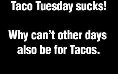 Taco Tuesday… Everyday