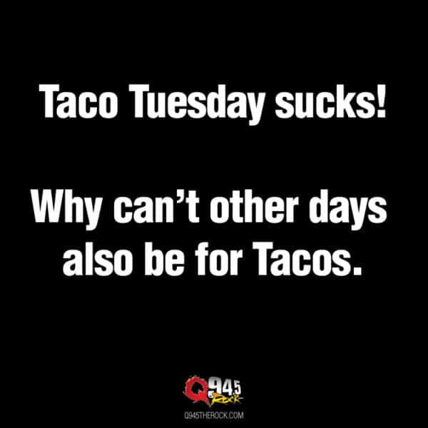 Taco Tuesday… Everyday
