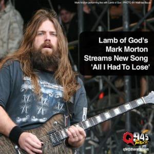 Lamb of God's Mark Morton Streams New Song 'All I Had To Lose'