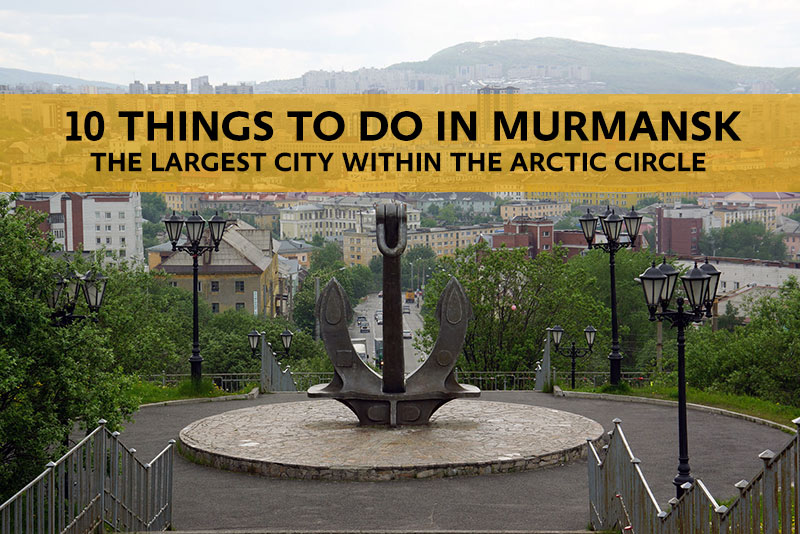10 Things to do in Murmansk, Russia