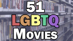Watch Something LGBT Related Tonight – Choose From These 51 LGBT Movies