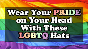 Wear Your Pride on Your Head With These LGBT Hats