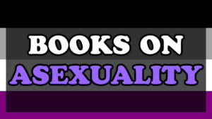Don't know much about Asexuals? Why not check out one of the Ace books!