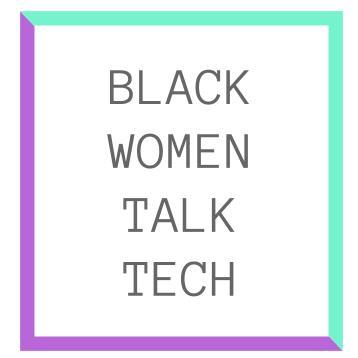 Black Women Talk Tech