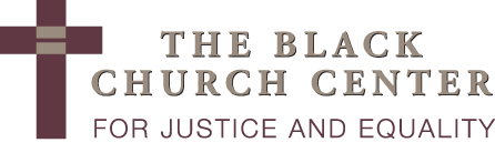 The Black Church Center for Justice and Equality