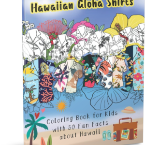 Hawaiian Aloha Shirts Coloring Book for Kids with 50 Fun Facts about Hawaii