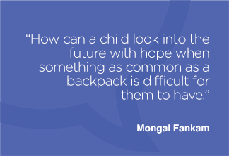 How can a child look into the future with hope when something as common as a backpack is difficult for them to have.