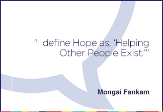 I define Hope as, 'Helping Other People Exist.