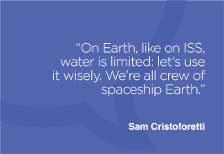 On Earth, like on ISS, water is limited: let's use it wisely. We're all crew of spaceship Earth.