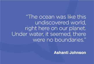 The ocean was like this undiscovered world, right here on our planet. Under water, it seemed, there were no boundaries.