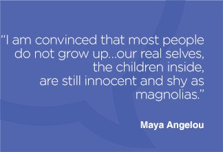I am convinced that most people do not grow up…our real selves, the children inside, are still innocent and shy as magnolias.