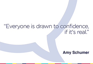 Everyone is drawn to confidence, if it's real.