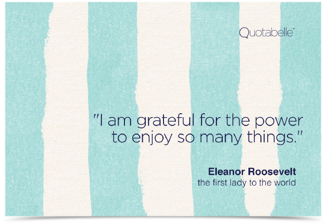 I am grateful for the power to enjoy so many things.