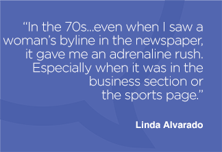 In the 70s...even when I saw a woman's byline in the newspaper, it gave me an adrenaline rush. Especially when it was in the business section or the sports page.