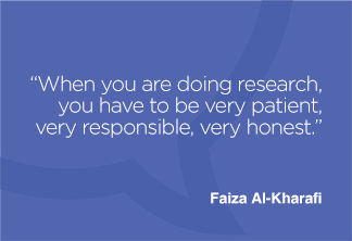 When you are doing research, you have to be very patient, very responsible, very honest.