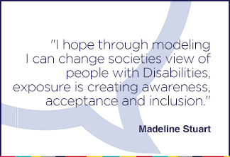 I hope through modeling I can change societies view of people with Disabilities, exposure is creating awareness, acceptance and inclusion.