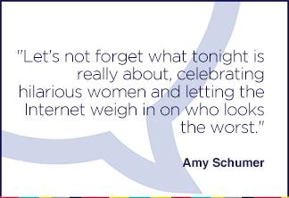 Let's not forget what tonight is really about, celebrating hilarious women and letting the Internet weigh in on who looks the worst.