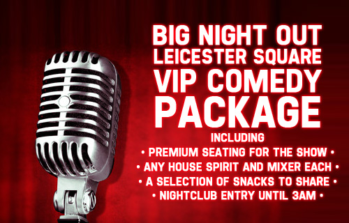 Laugh your socks off with a VIP Big Night Out for two in Leicester Square for just �23.50