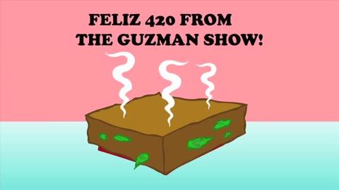 420 with the Guzmans - The Guzman Show