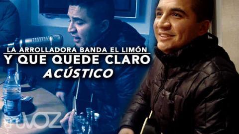 La Arrolladora Banda El Limón De René Camacho - Y Que Quede Claro (Acústico) - truVOZ Originales