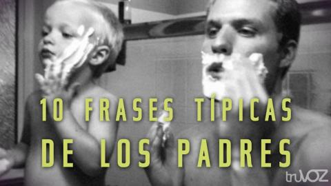 10 Frases Típicas de Los Padres  - truVOZ Originales