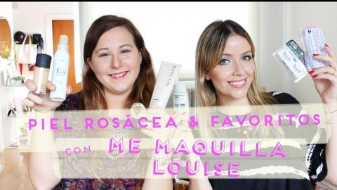 ★ Piel Rosácea y Favoritos con Me Maquilla Louise ★ - FashionistARG