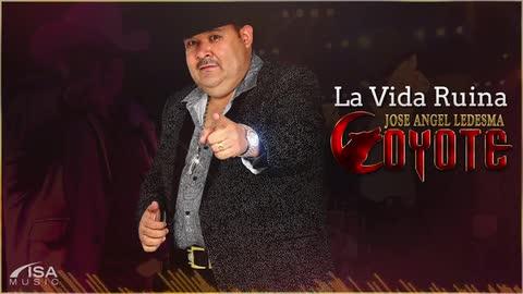 """El Coyote - La Vida Ruina (Nuevo Corrido) - El Coyote """"Jose Angel Ledesma"""""""