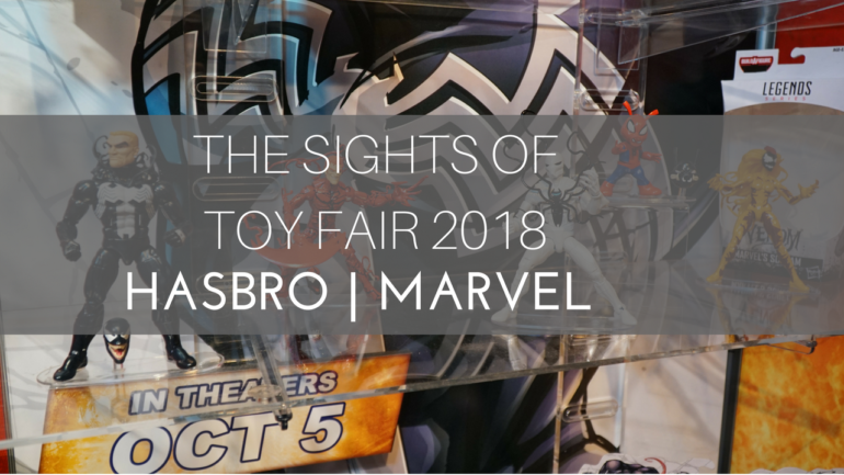 The Sights of Toy fair 2018  Hasbro Marvel