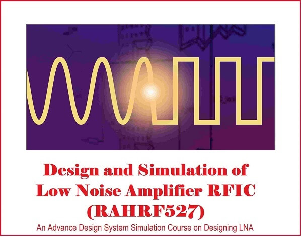 Design and Simulation of Low Noise Amplifier RFIC (RAHRF527) LNA Design Lab Using Keysight ADS