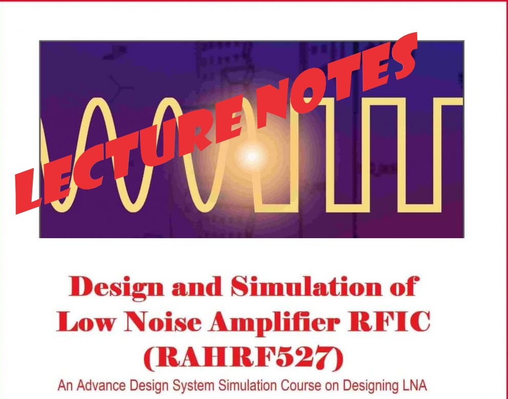 RAHRF527 Lecture Notes and ADS Source Files: Design and Simulation of Low  Noise Amplifier RFIC (RAHRF527) LNA Design Lab Using Keysight ADS
