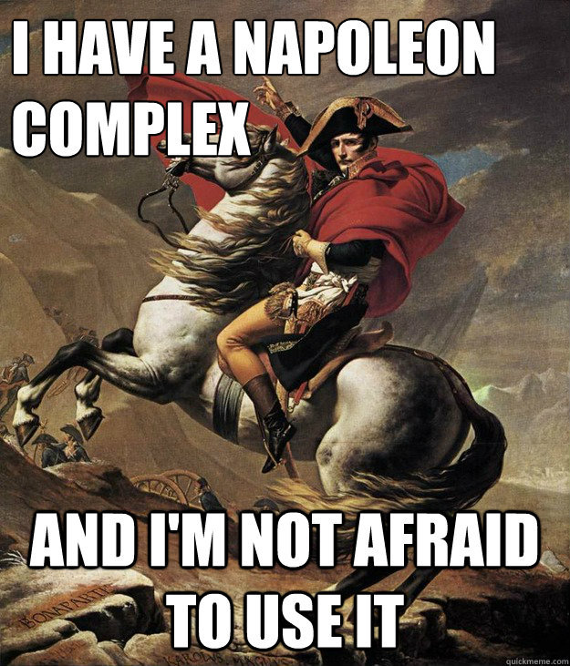 dating a man with napoleon complex 09102008  search askmen search  become a better man dating sex  (the napoleon complex), but the truth is napoleon bonaparte wasn't short.