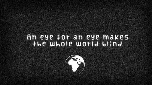 an eye for an eye makes the world blind essay Read this essay on an eye for an eye makes the whole world blind come browse  our large digital warehouse of free sample essays get the knowledge you need.