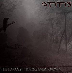 1358290351_125291_00-otitis-the_hardest_tracks_ever_known-2012-bsent-front