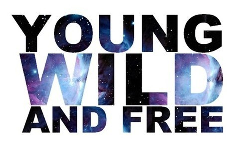 Young, Wild, And Free That's How It's Suppose To Be
