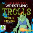 Thud in Trouble: Wrestling Trolls: Match Four