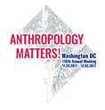 2017 AAA Annual Meeting Logo. Text: Anthropology Matters! Washington DC, 116th Annual Meeting; 11.29.2017-12.03.2017; American Anthropological Association. Text is placed over a black outline map of Washington DC.