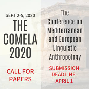 Sept 2-5, 2020. The COMELA 2020 Call For Papers. The conference on Mediterranean and European Linguistic Anthropology. Submission Deadline: April 1