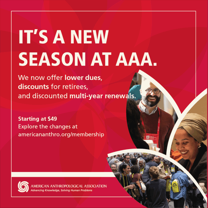 It's A New Season At AAA. We now offer lower dues, discounts for retirees, and discounted multi-year renewals. Starting at $49. Explore the changes at americananthro.org/membership.