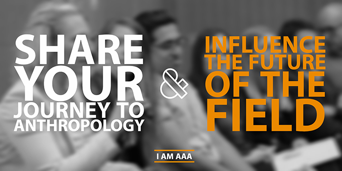 Share Your Journey to Anthropology & Influence the Future of the Field (I Am AAA)