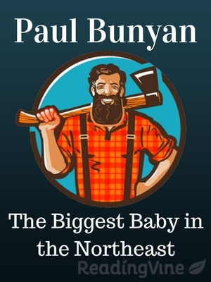 Paul bunyan biggest baby in northeast