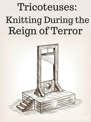 Tricoteuses knitting during reign of terror
